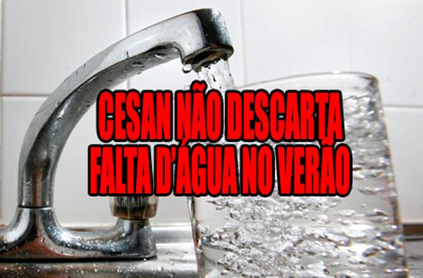 Apesar dos investimentos Cesan diz agora que pode faltar água no verão